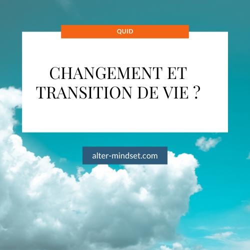 C'est quoi la différence entre Changement et Transition de vie ?